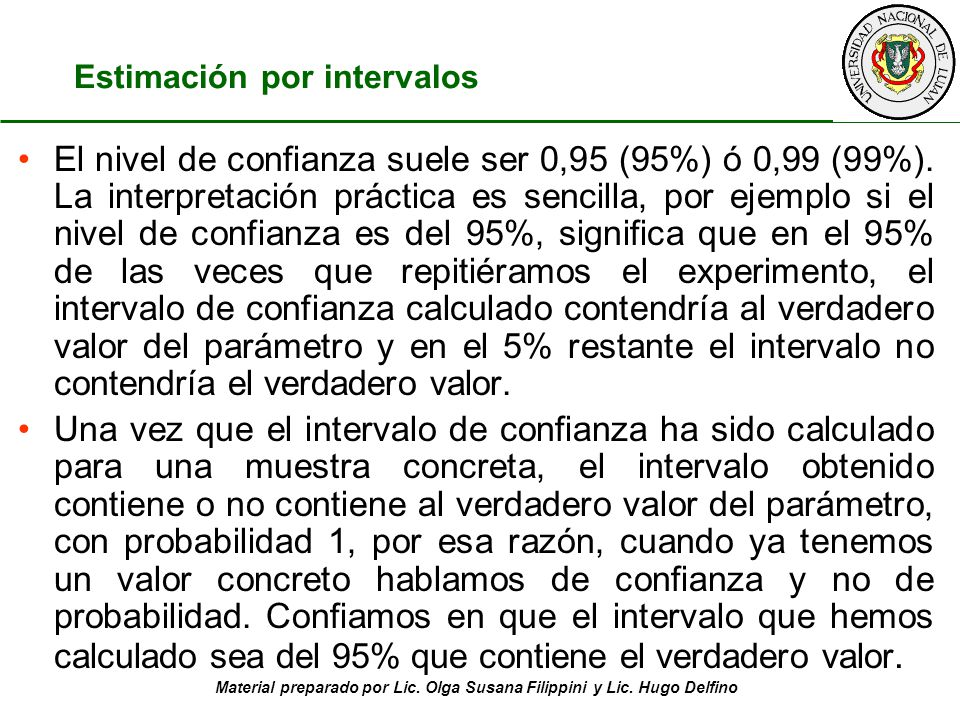 Material preparado por Lic. Olga Susana Filippini y Lic. Hugo Delfino El nivel de confianza suele ser 0,95 (95%) ó 0,99 (99%). La interpretación práct