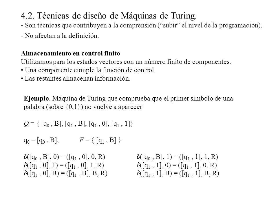 4.2. Técnicas de diseño de Máquinas de Turing. - Son técnicas que contribuyen a la comprensión (subir el nivel de la programación). - No afectan a la