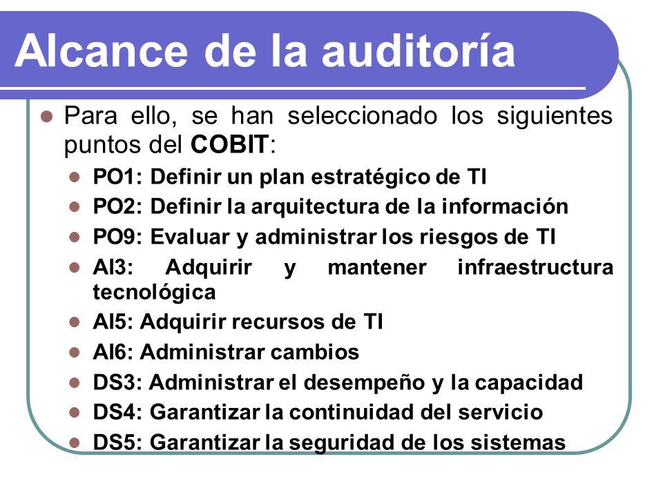Alcance de la auditoría Para ello, se han seleccionado los siguientes puntos del COBIT: PO1: Definir un plan estratégico de TI PO2: Definir la arquite