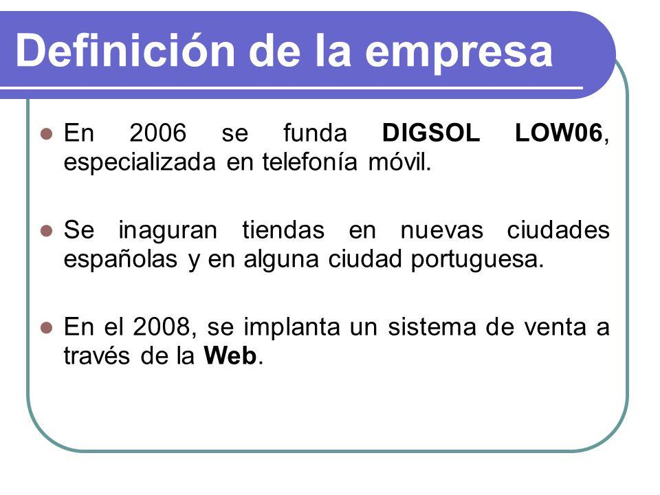 Definición de la empresa En 2006 se funda DIGSOL LOW06, especializada en telefonía móvil. Se inaguran tiendas en nuevas ciudades españolas y en alguna