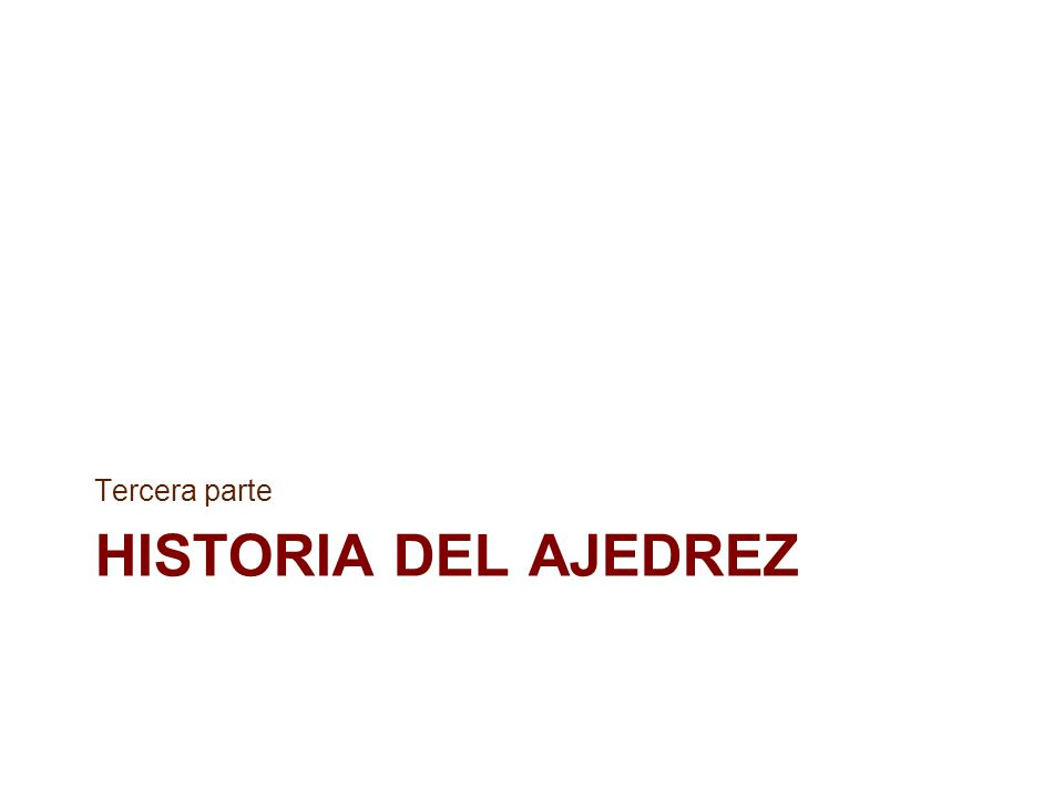 HISTORIA DEL AJEDREZ Tercera parte