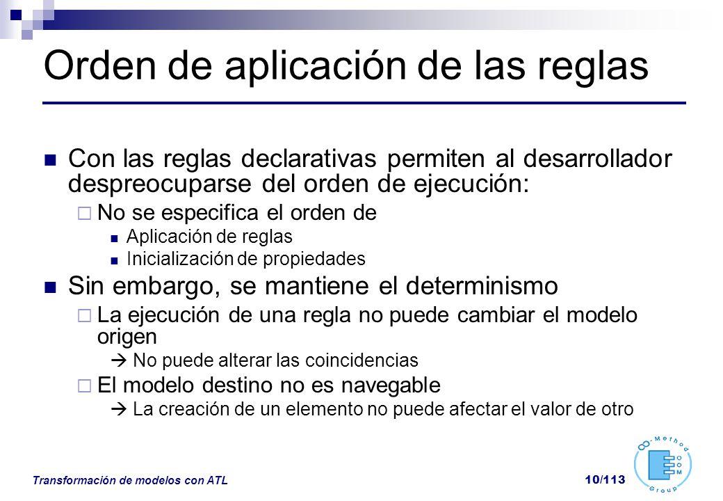 Transformación de modelos con ATL 10/113 Orden de aplicación de las reglas Con las reglas declarativas permiten al desarrollador despreocuparse del or