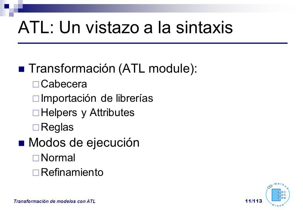 Transformación de modelos con ATL 11/113 ATL: Un vistazo a la sintaxis Transformación (ATL module): Cabecera Importación de librerías Helpers y Attrib