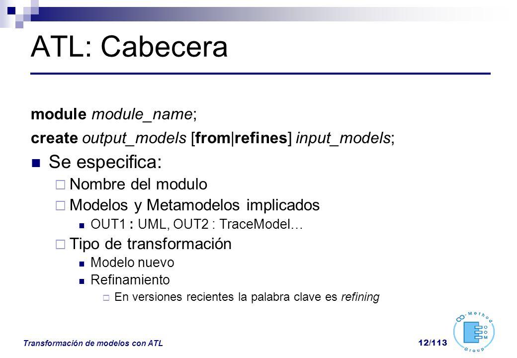 Transformación de modelos con ATL 12/113 ATL: Cabecera module module_name; create output_models [from|refines] input_models; Se especifica: Nombre del