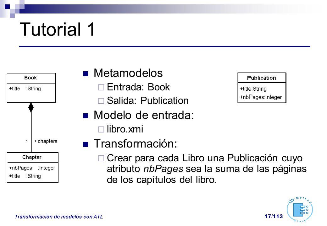 Transformación de modelos con ATL 17/113 Tutorial 1 Metamodelos Entrada: Book Salida: Publication Modelo de entrada: libro.xmi Transformación: Crear p