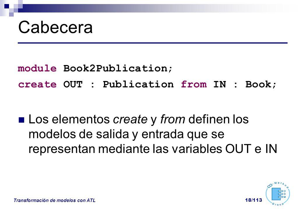 Transformación de modelos con ATL 18/113 Cabecera module Book2Publication; create OUT : Publication from IN : Book; Los elementos create y from define