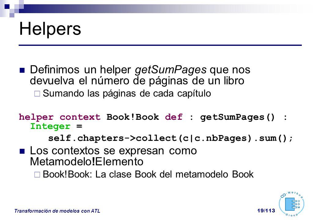 Transformación de modelos con ATL 19/113 Helpers Definimos un helper getSumPages que nos devuelva el número de páginas de un libro Sumando las páginas
