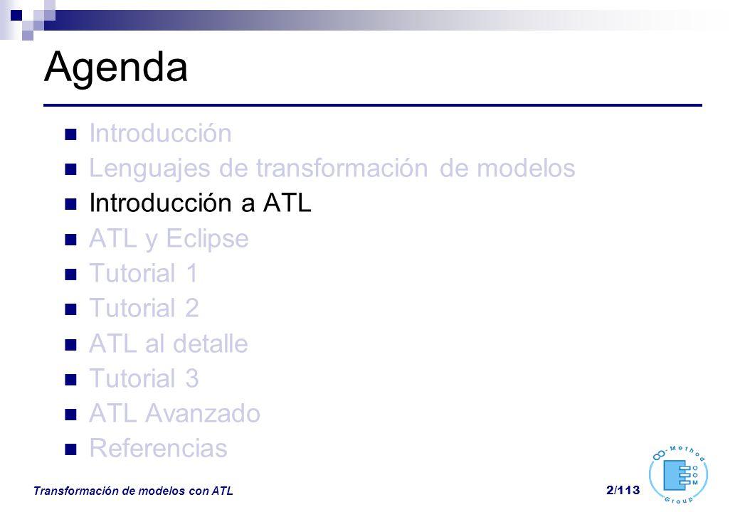 Transformación de modelos con ATL 2/113 Agenda Introducción Lenguajes de transformación de modelos Introducción a ATL ATL y Eclipse Tutorial 1 Tutoria