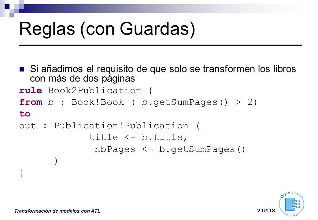 Transformación de modelos con ATL 21/113 Reglas (con Guardas) Si añadimos el requisito de que solo se transformen los libros con más de dos páginas ru