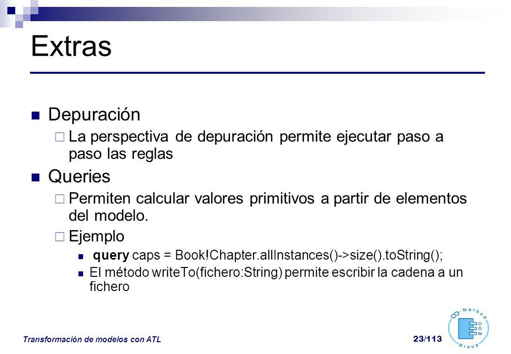 Transformación de modelos con ATL 23/113 Extras Depuración La perspectiva de depuración permite ejecutar paso a paso las reglas Queries Permiten calcu
