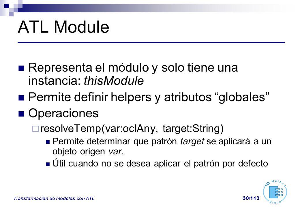 Transformación de modelos con ATL 30/113 ATL Module Representa el módulo y solo tiene una instancia: thisModule Permite definir helpers y atributos gl