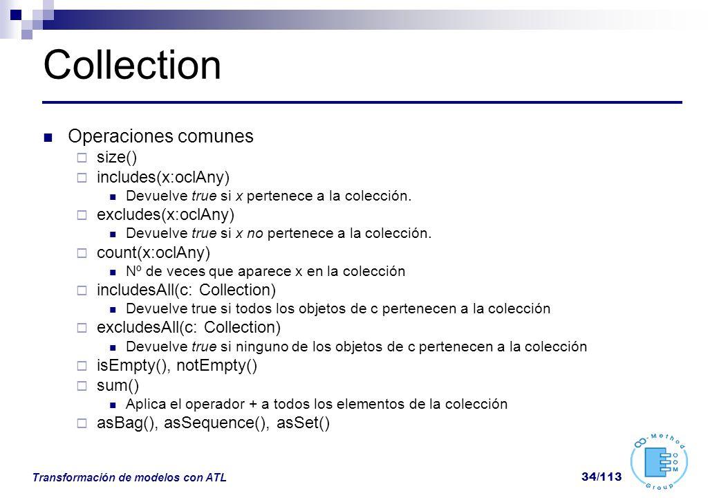 Transformación de modelos con ATL 34/113 Collection Operaciones comunes size() includes(x:oclAny) Devuelve true si x pertenece a la colección. exclude