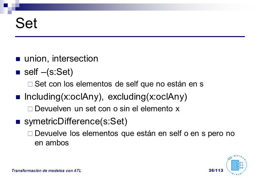 Transformación de modelos con ATL 36/113 Set union, intersection self –(s:Set) Set con los elementos de self que no están en s Including(x:oclAny), ex