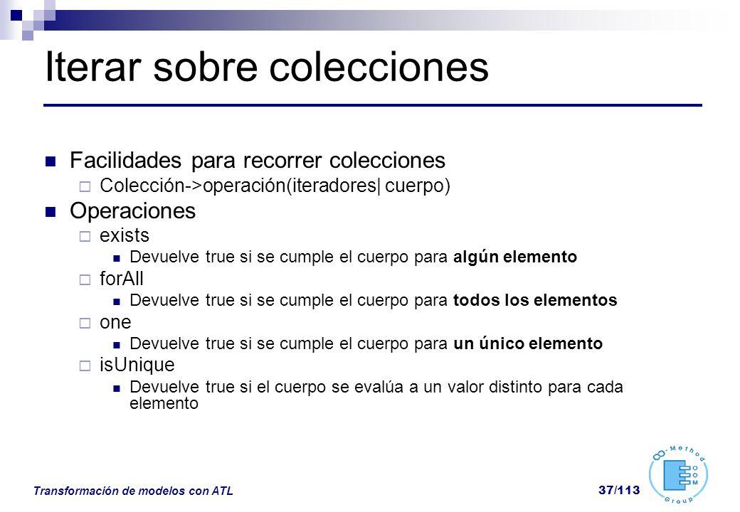 Transformación de modelos con ATL 37/113 Iterar sobre colecciones Facilidades para recorrer colecciones Colección->operación(iteradores| cuerpo) Opera
