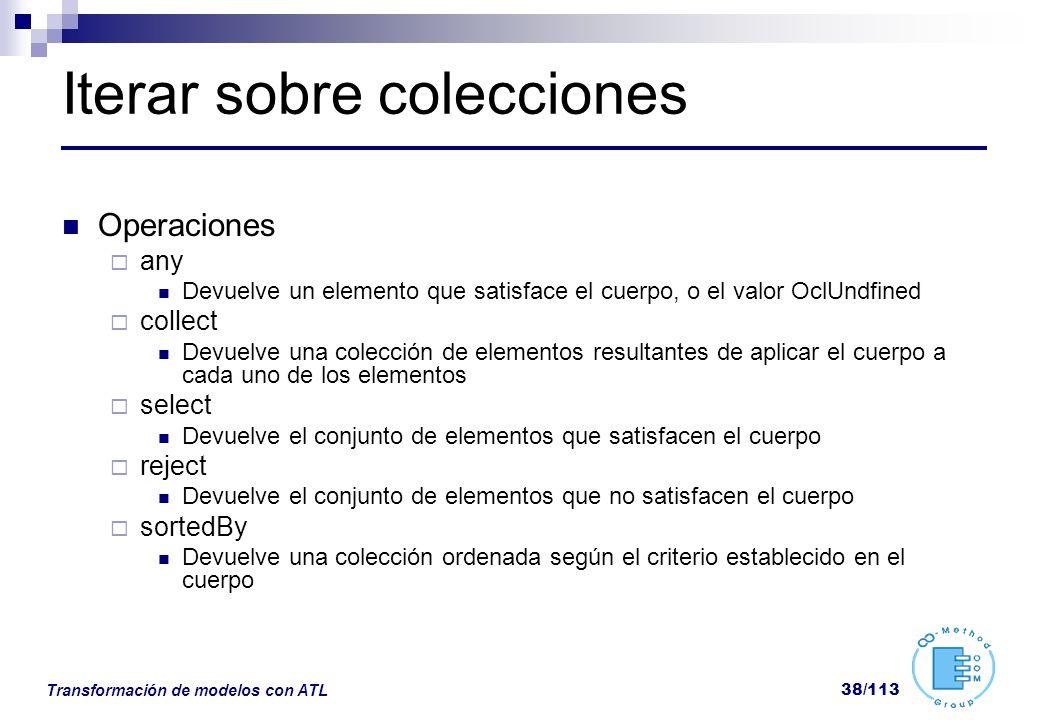 Transformación de modelos con ATL 38/113 Iterar sobre colecciones Operaciones any Devuelve un elemento que satisface el cuerpo, o el valor OclUndfined