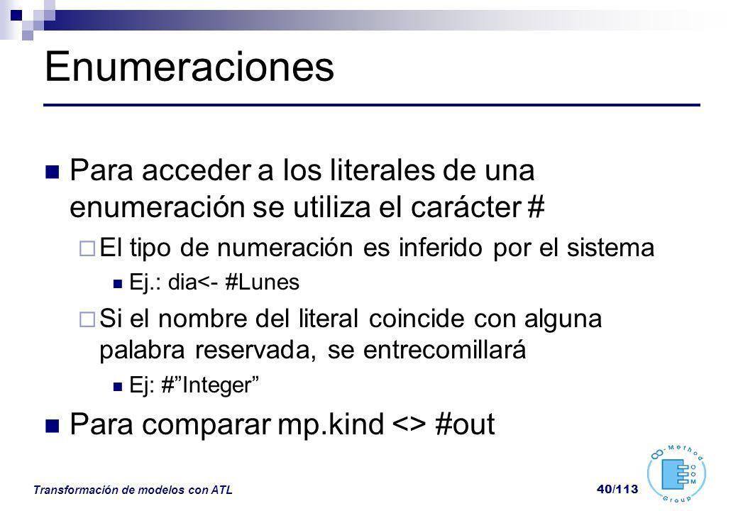 Transformación de modelos con ATL 40/113 Enumeraciones Para acceder a los literales de una enumeración se utiliza el carácter # El tipo de numeración