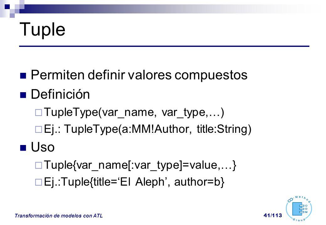 Transformación de modelos con ATL 41/113 Tuple Permiten definir valores compuestos Definición TupleType(var_name, var_type,…) Ej.: TupleType(a:MM!Auth