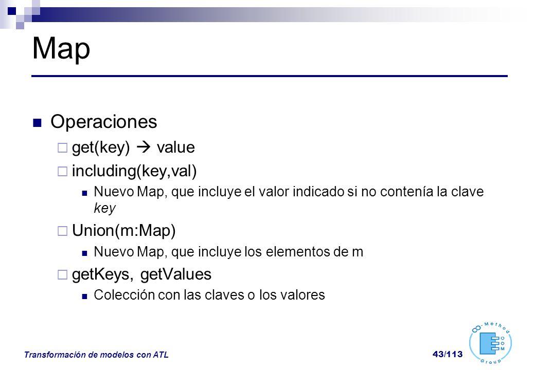 Transformación de modelos con ATL 43/113 Map Operaciones get(key) value including(key,val) Nuevo Map, que incluye el valor indicado si no contenía la