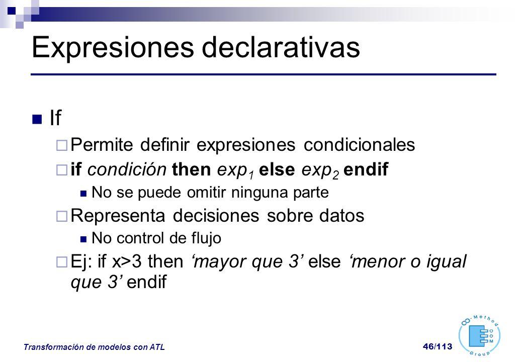 Transformación de modelos con ATL 46/113 Expresiones declarativas If Permite definir expresiones condicionales if condición then exp 1 else exp 2 endi