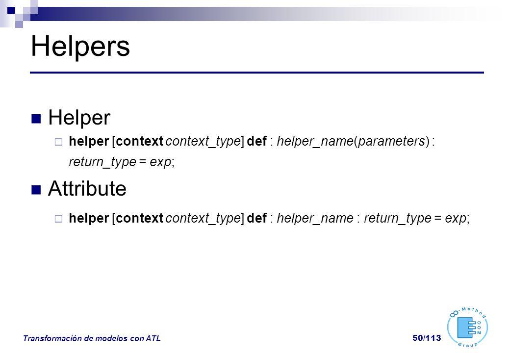 Transformación de modelos con ATL 50/113 Helpers Helper helper [context context_type] def : helper_name(parameters) : return_type = exp; Attribute hel
