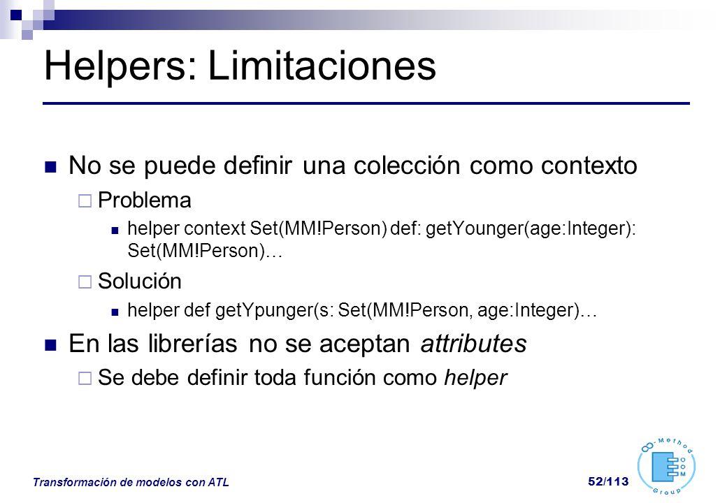 Transformación de modelos con ATL 52/113 Helpers: Limitaciones No se puede definir una colección como contexto Problema helper context Set(MM!Person)