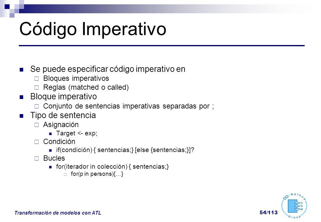 Transformación de modelos con ATL 54/113 Código Imperativo Se puede especificar código imperativo en Bloques imperativos Reglas (matched o called) Blo