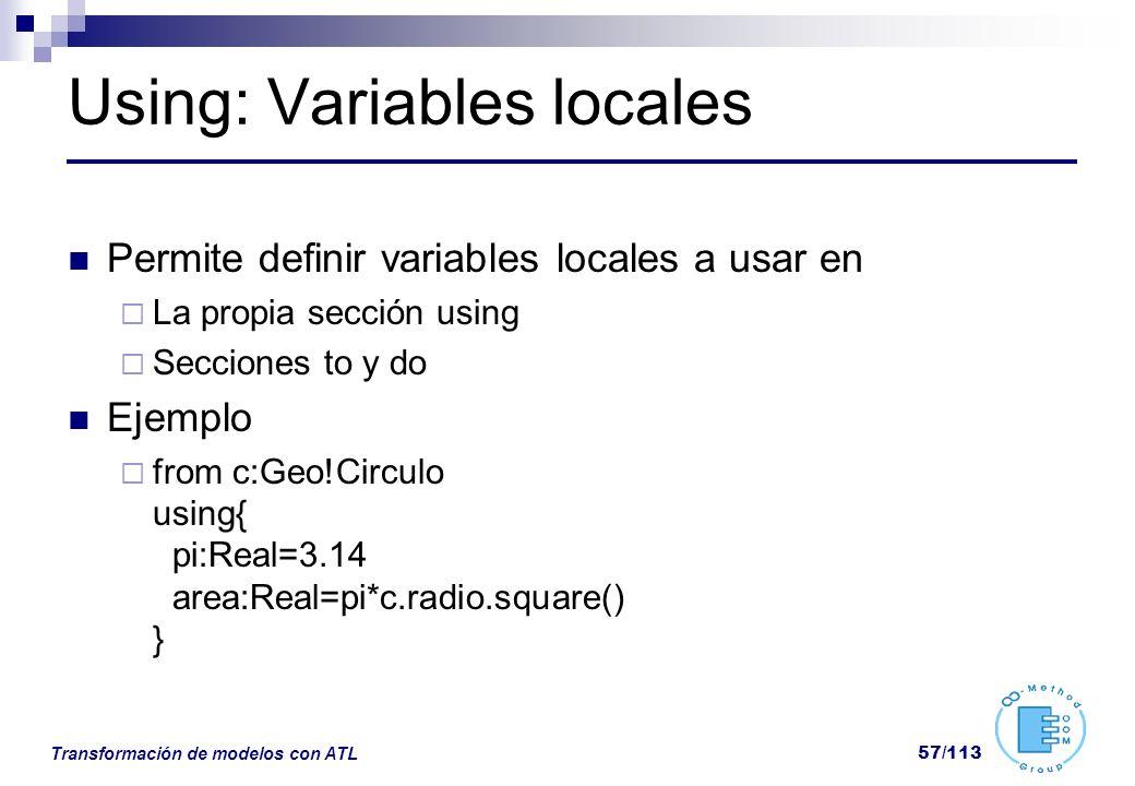 Transformación de modelos con ATL 57/113 Using: Variables locales Permite definir variables locales a usar en La propia sección using Secciones to y d