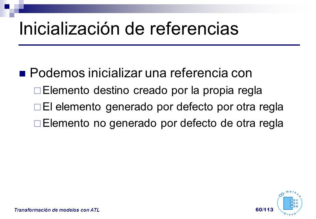 Transformación de modelos con ATL 60/113 Inicialización de referencias Podemos inicializar una referencia con Elemento destino creado por la propia re