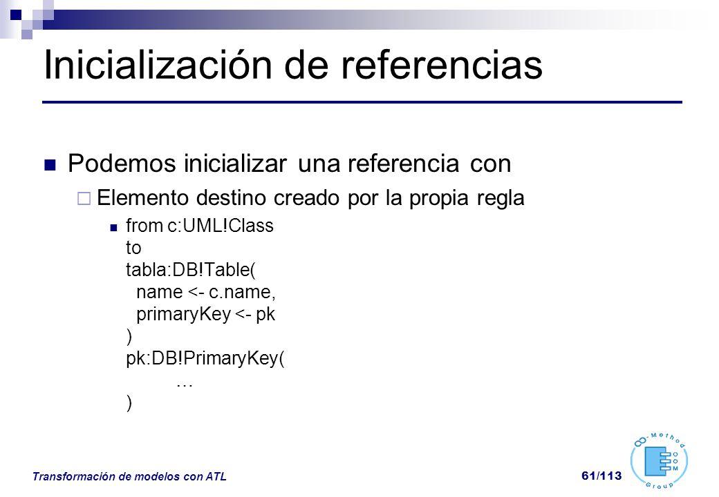 Transformación de modelos con ATL 61/113 Inicialización de referencias Podemos inicializar una referencia con Elemento destino creado por la propia re