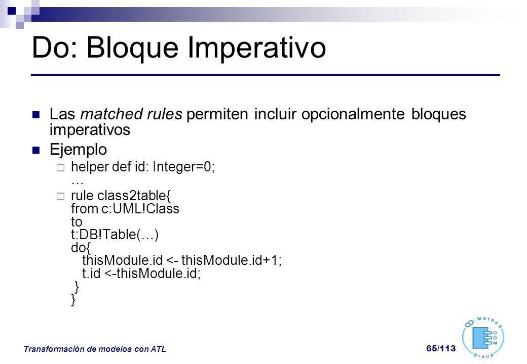 Transformación de modelos con ATL 65/113 Do: Bloque Imperativo Las matched rules permiten incluir opcionalmente bloques imperativos Ejemplo helper def
