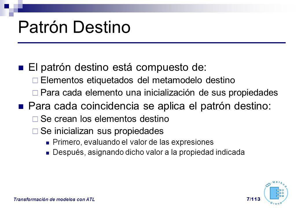 Transformación de modelos con ATL 7/113 Patrón Destino El patrón destino está compuesto de: Elementos etiquetados del metamodelo destino Para cada ele