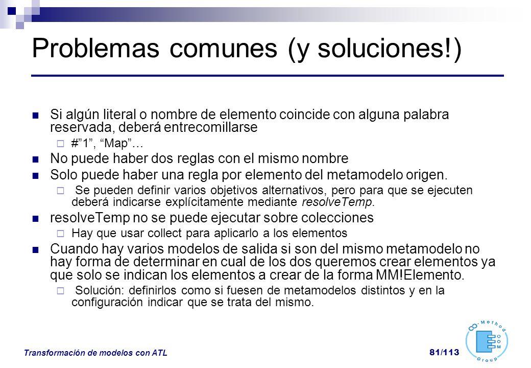 Transformación de modelos con ATL 81/113 Problemas comunes (y soluciones!) Si algún literal o nombre de elemento coincide con alguna palabra reservada