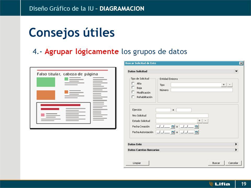 19 4.- Agrupar lógicamente los grupos de datos Consejos útiles Diseño Gráfico de la IU – DIAGRAMACION