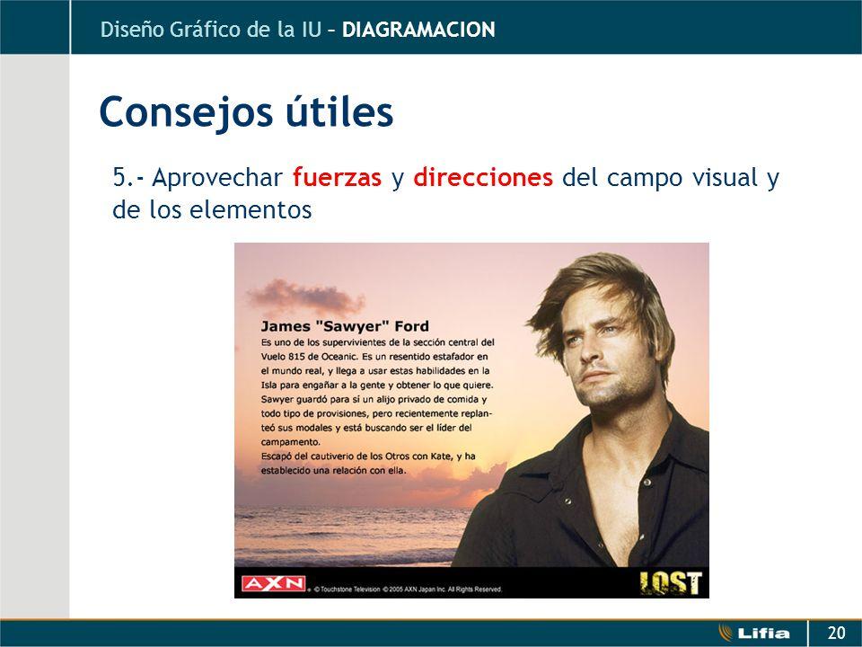 20 5.- Aprovechar fuerzas y direcciones del campo visual y de los elementos Consejos útiles Diseño Gráfico de la IU – DIAGRAMACION