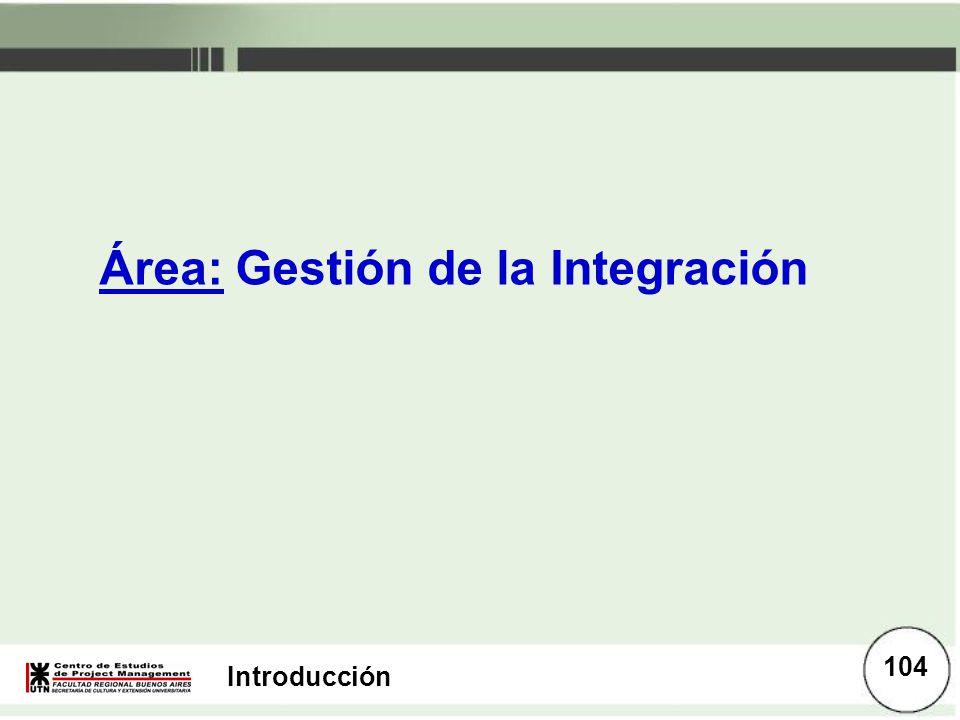 Introducción Área: Gestión de la Integración 104