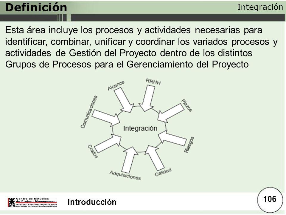Introducción Definición Integración Esta área incluye los procesos y actividades necesarias para identificar, combinar, unificar y coordinar los varia