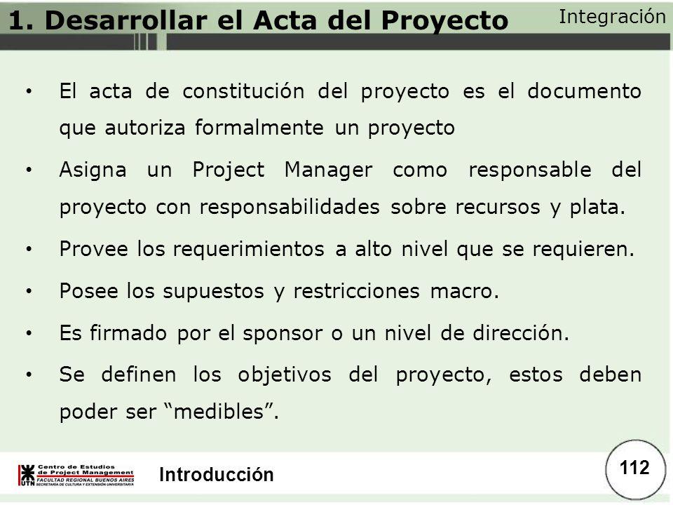 Introducción El acta de constitución del proyecto es el documento que autoriza formalmente un proyecto Asigna un Project Manager como responsable del
