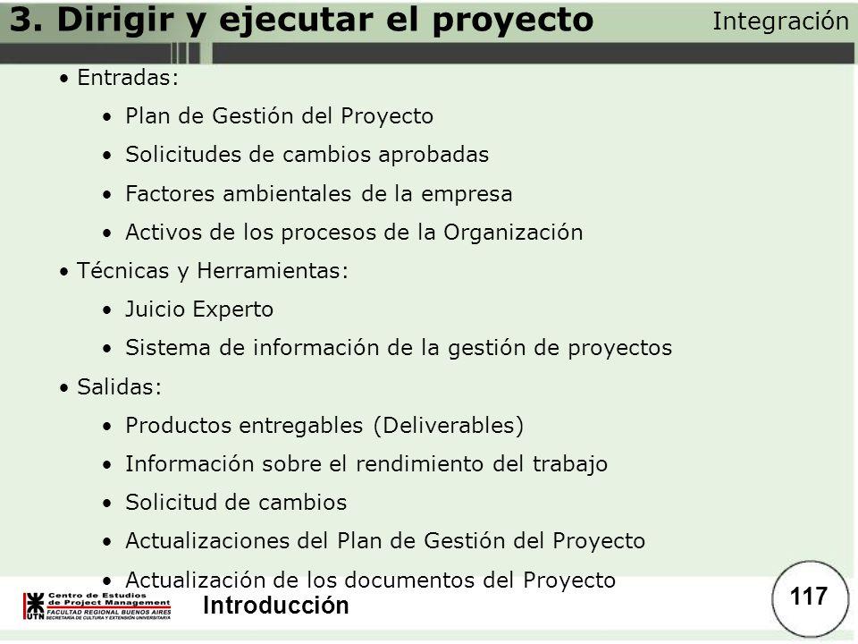 Introducción Integración 117 Entradas: Plan de Gestión del Proyecto Solicitudes de cambios aprobadas Factores ambientales de la empresa Activos de los