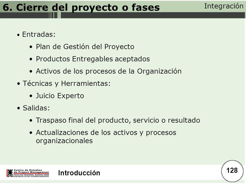 Introducción Integración 128 Entradas: Plan de Gestión del Proyecto Productos Entregables aceptados Activos de los procesos de la Organización Técnica