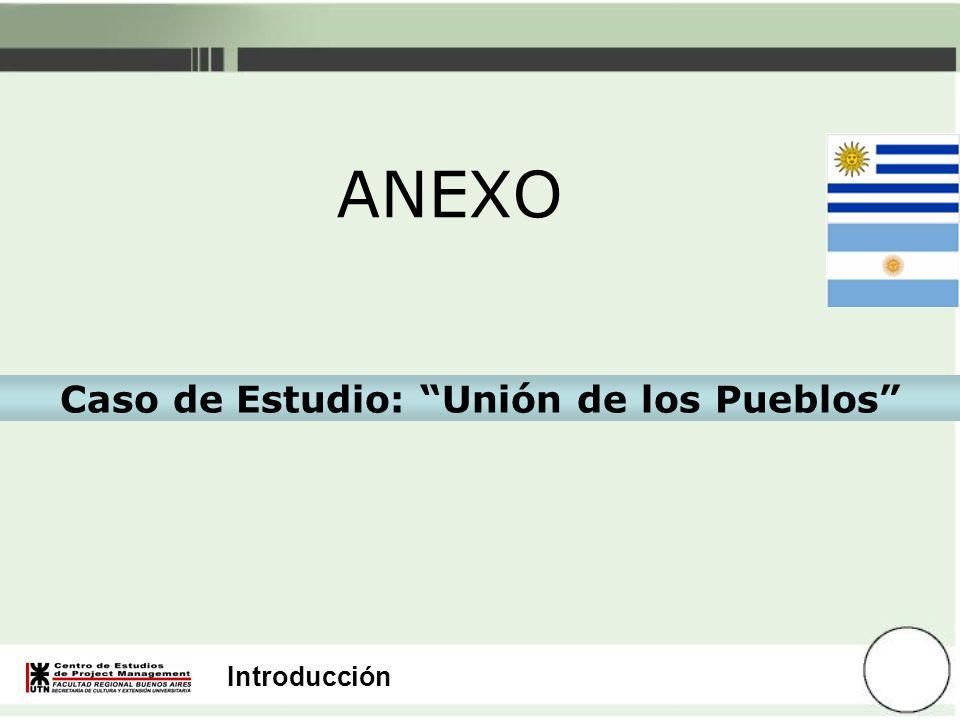 Introducción Caso de Estudio: Unión de los Pueblos ANEXO