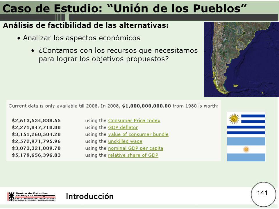 Introducción Caso de Estudio: Unión de los Pueblos Análisis de factibilidad de las alternativas: Analizar los aspectos económicos ¿Contamos con los re