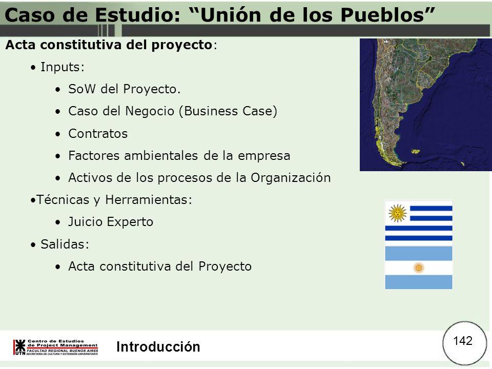 Introducción Caso de Estudio: Unión de los Pueblos Acta constitutiva del proyecto: Inputs: SoW del Proyecto. Caso del Negocio (Business Case) Contrato