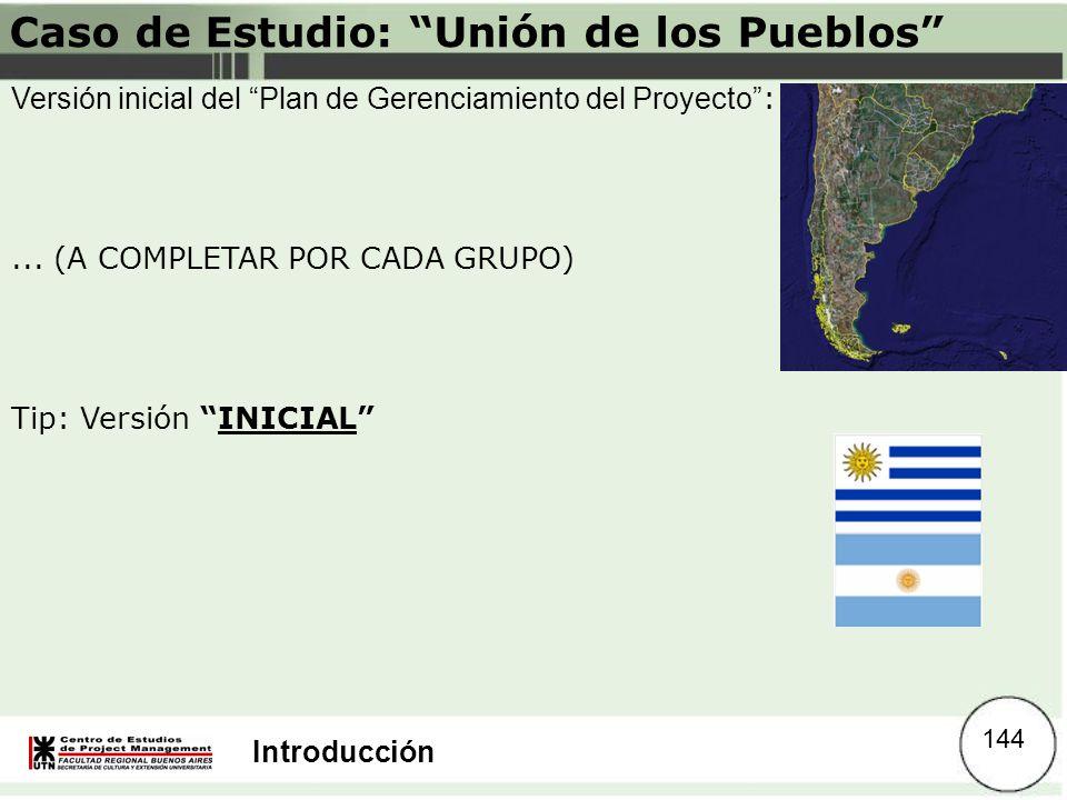 Introducción Caso de Estudio: Unión de los Pueblos Versión inicial del Plan de Gerenciamiento del Proyecto :... (A COMPLETAR POR CADA GRUPO) Tip: Vers