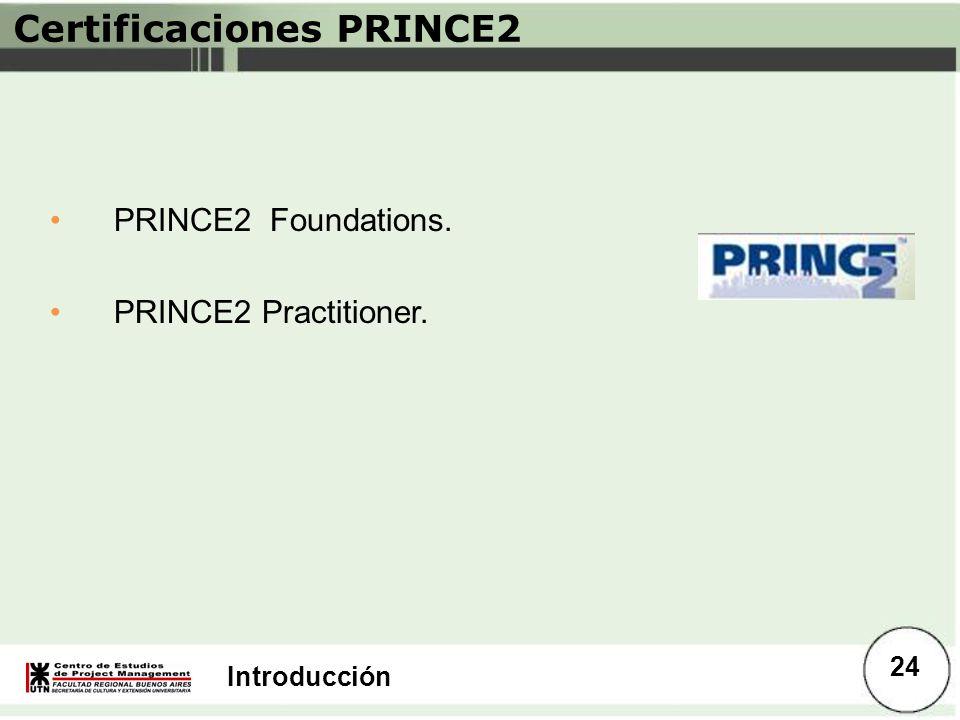 Introducción Certificaciones PRINCE2 PRINCE2 Foundations. PRINCE2 Practitioner. 24