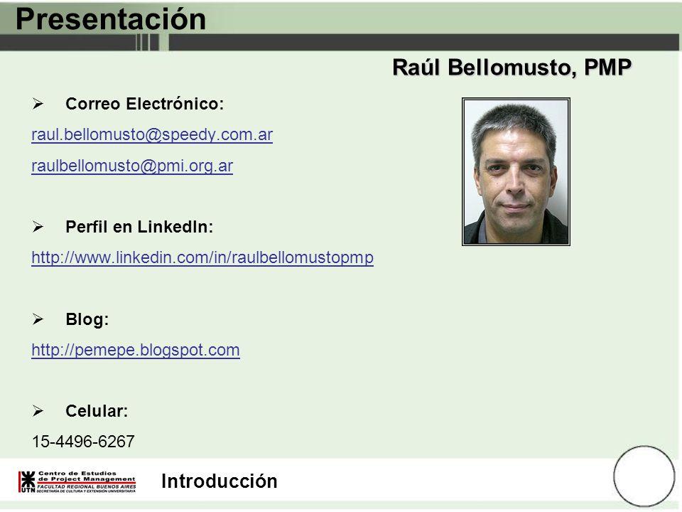Introducción Presentación Raúl Bellomusto, PMP Correo Electrónico: raul.bellomusto@speedy.com.ar raulbellomusto@pmi.org.ar Perfil en LinkedIn: http://