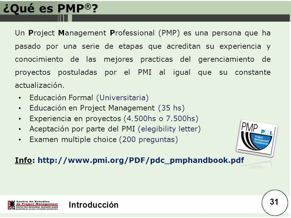 Introducción ¿Qué es PMP ® ? Un Project Management Professional (PMP) es una persona que ha pasado por una serie de etapas que acreditan su experienci