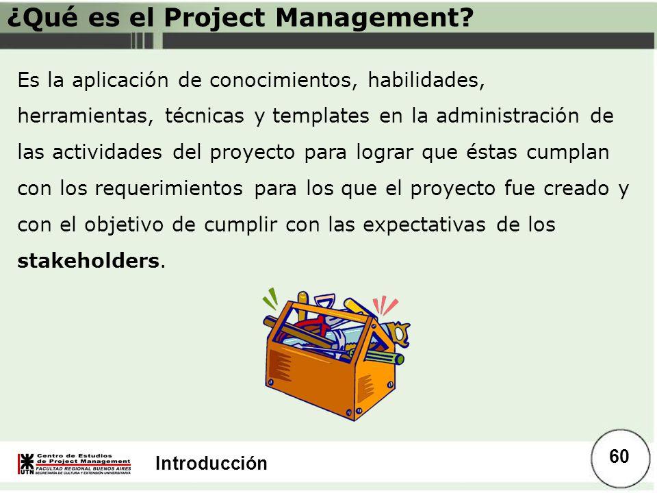 Introducción ¿Qué es el Project Management? Es la aplicación de conocimientos, habilidades, herramientas, técnicas y templates en la administración de