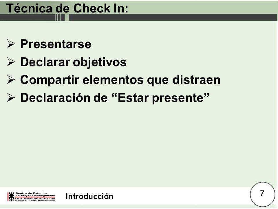 Introducción Técnica de Check In: Presentarse Declarar objetivos Compartir elementos que distraen Declaración de Estar presente 7