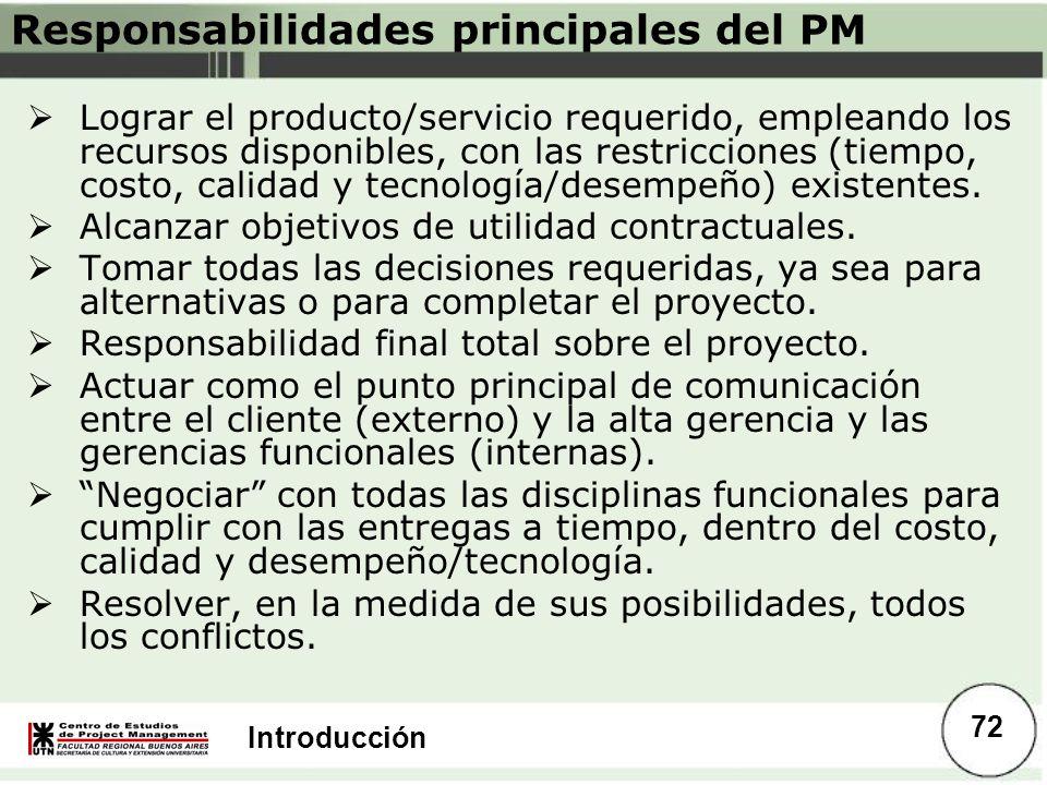 Introducción Responsabilidades principales del PM Lograr el producto/servicio requerido, empleando los recursos disponibles, con las restricciones (ti