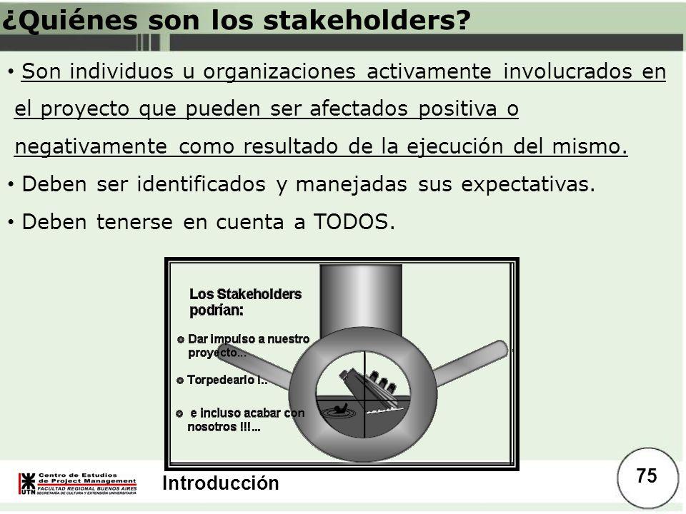 Introducción ¿Quiénes son los stakeholders? Son individuos u organizaciones activamente involucrados en el proyecto que pueden ser afectados positiva